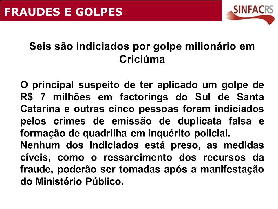 Seis são indiciados por golpe milionário em Criciúma