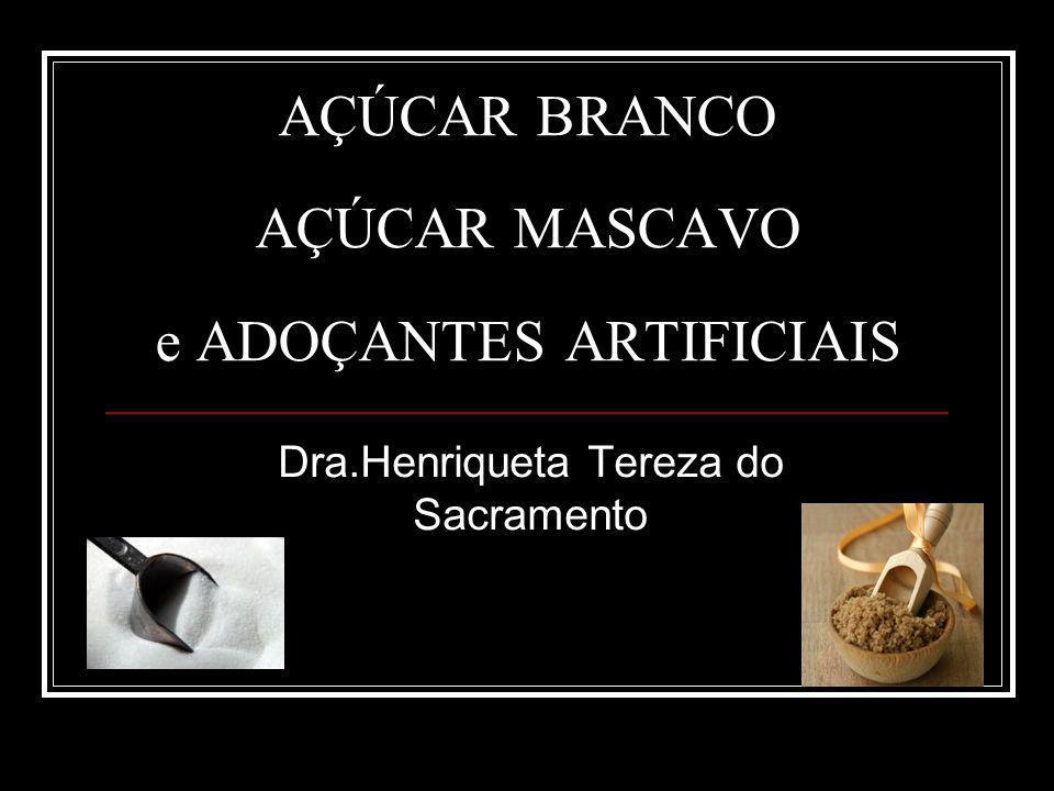 AÇÚCAR BRANCO AÇÚCAR MASCAVO e ADOÇANTES ARTIFICIAIS