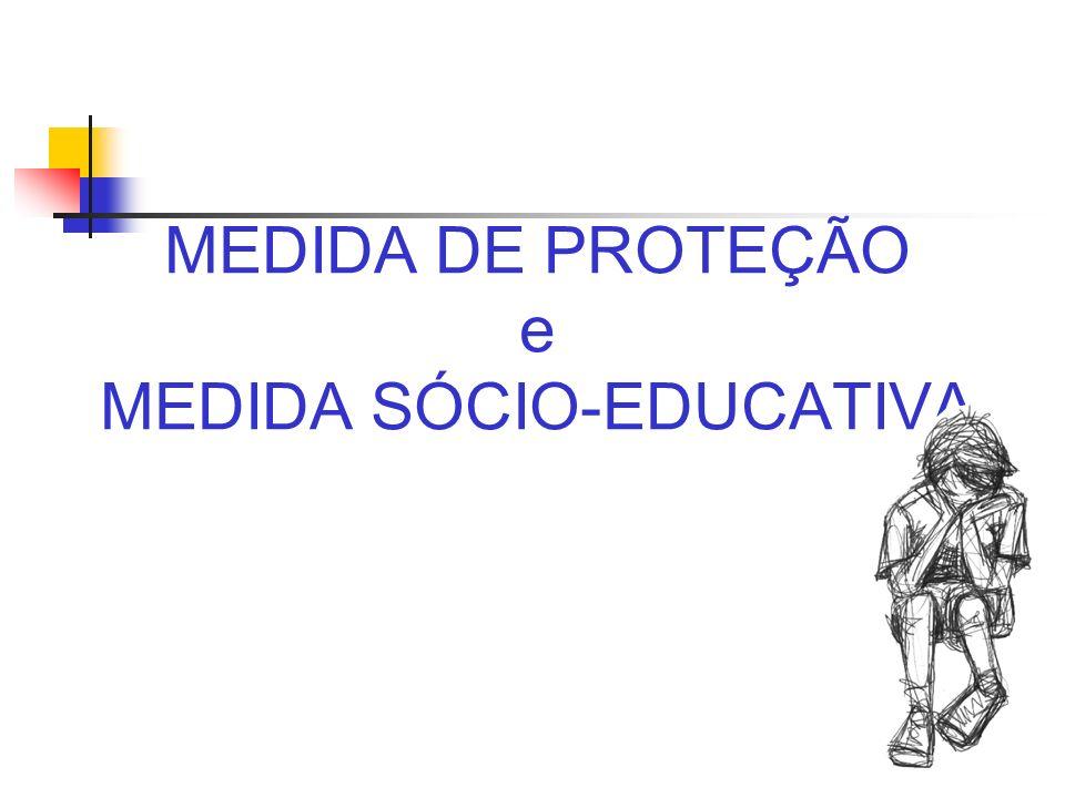 MEDIDA DE PROTEÇÃO e MEDIDA SÓCIO-EDUCATIVA