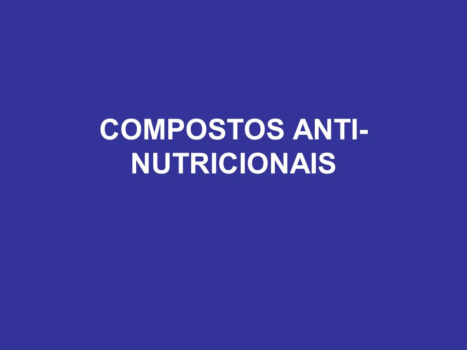 COMPOSTOS ANTI-NUTRICIONAIS