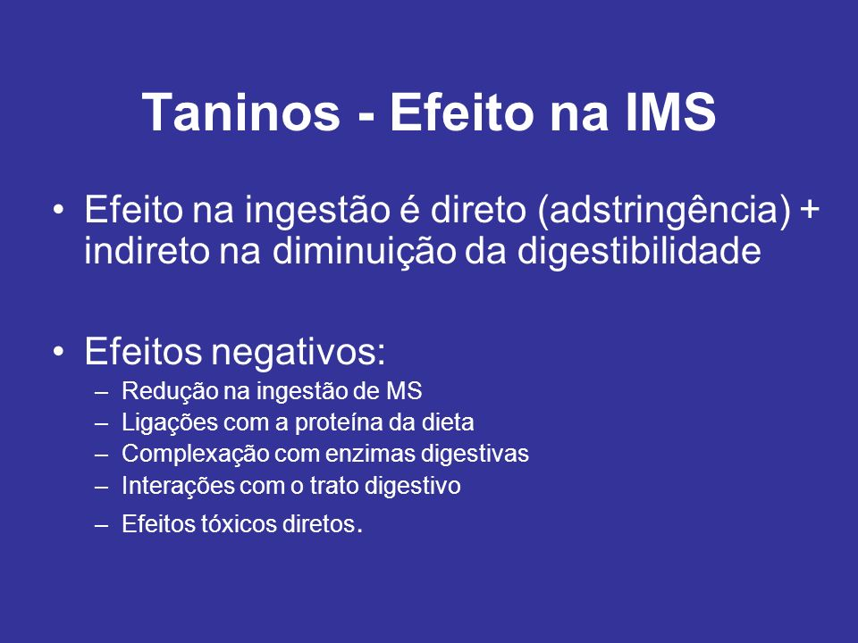 Taninos - Efeito na IMS Efeito na ingestão é direto (adstringência) + indireto na diminuição da digestibilidade.