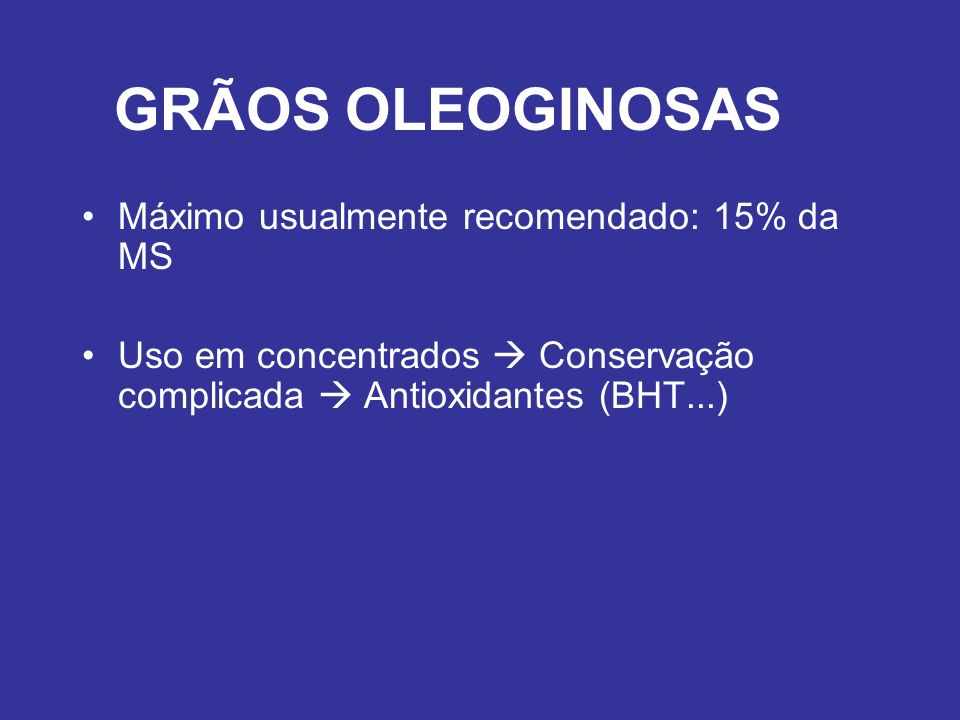 GRÃOS OLEOGINOSAS Máximo usualmente recomendado: 15% da MS
