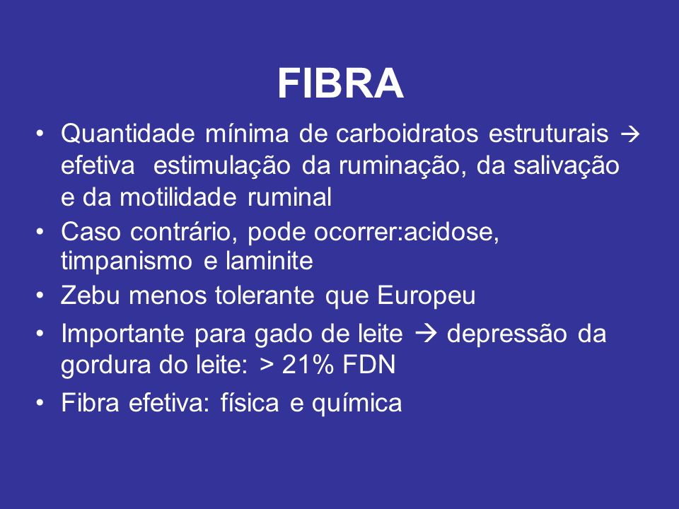 FIBRA Quantidade mínima de carboidratos estruturais  efetiva estimulação da ruminação, da salivação e da motilidade ruminal.