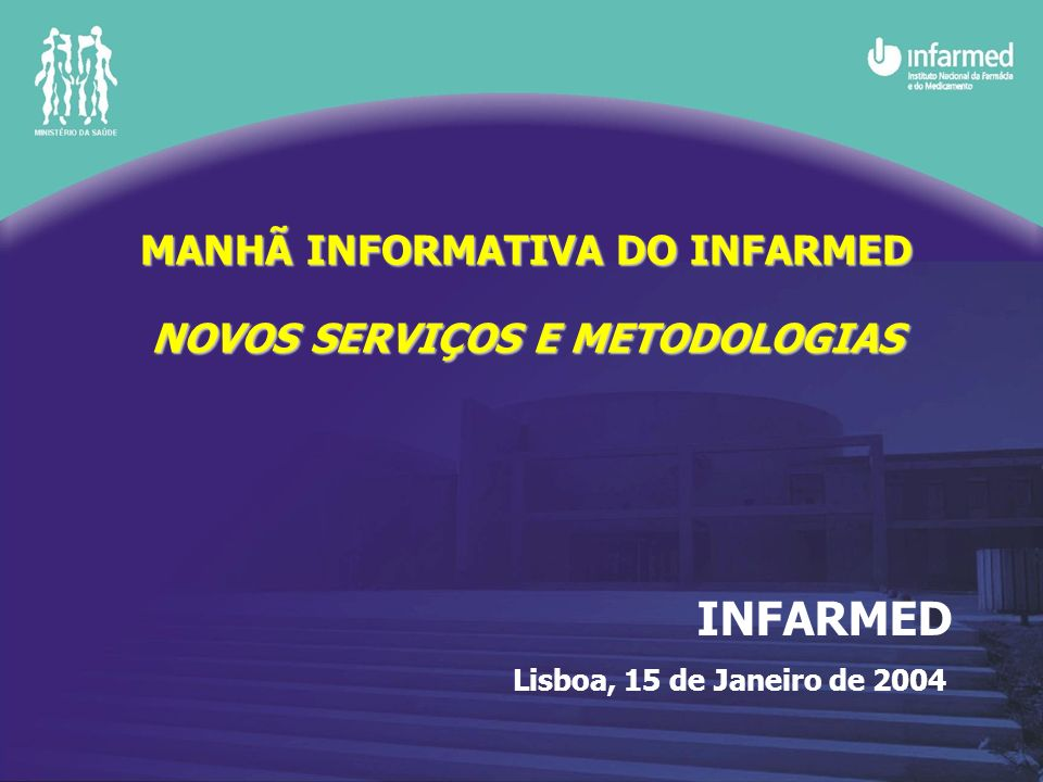 MANHÃ INFORMATIVA DO INFARMED NOVOS SERVIÇOS E METODOLOGIAS