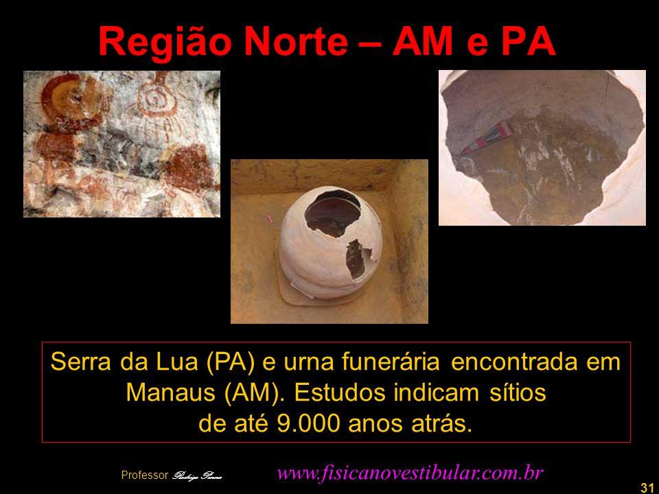 Região Norte – AM e PA Serra da Lua (PA) e urna funerária encontrada em. Manaus (AM). Estudos indicam sítios.