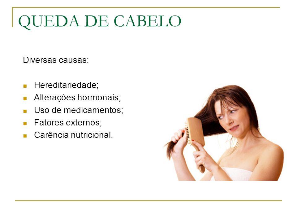 QUEDA DE CABELO Diversas causas: Hereditariedade;