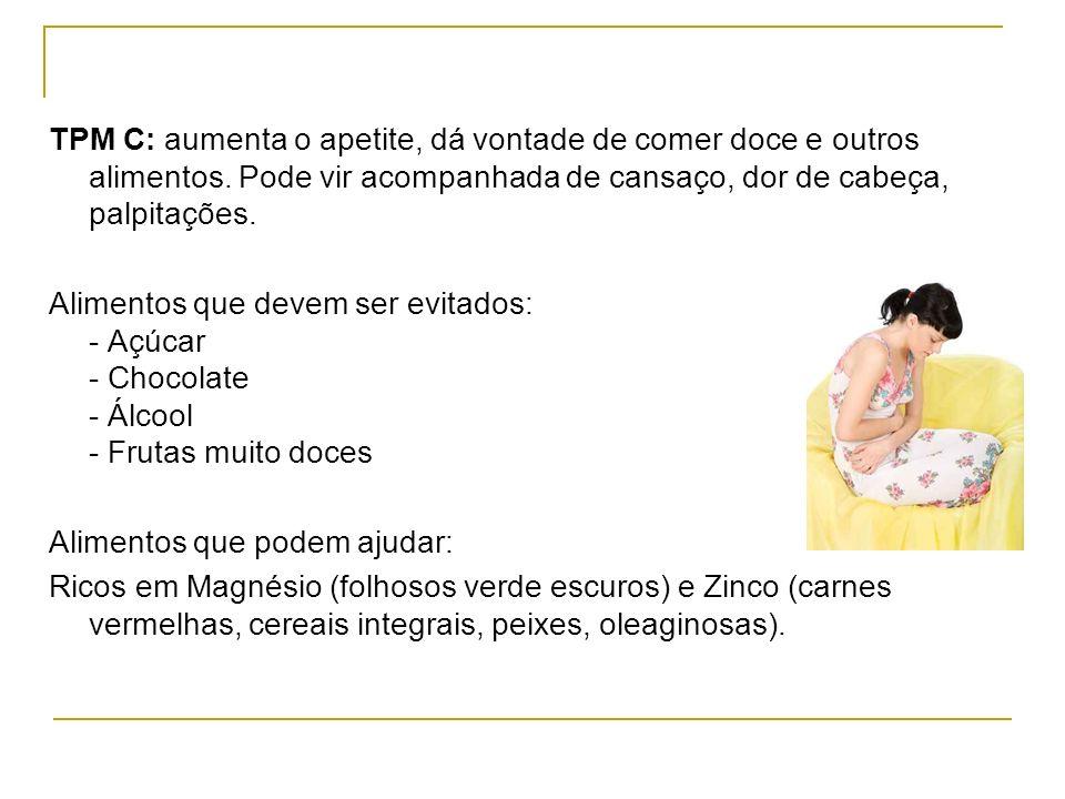 TPM C: aumenta o apetite, dá vontade de comer doce e outros alimentos