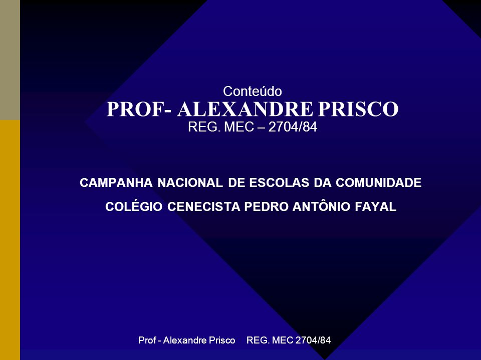 Conteúdo PROF- ALEXANDRE PRISCO REG. MEC – 2704/84