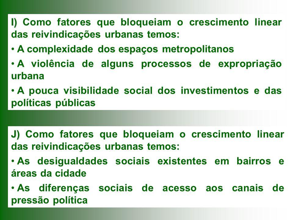 I) Como fatores que bloqueiam o crescimento linear das reivindicações urbanas temos:
