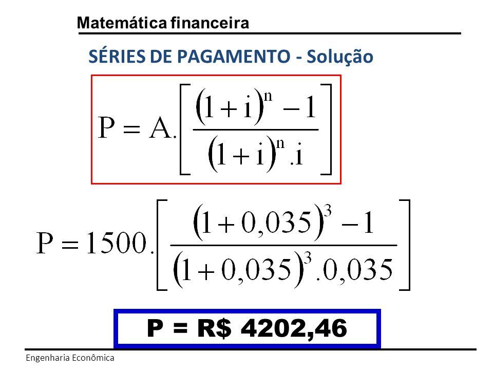 P = R$ 4202,46 SÉRIES DE PAGAMENTO - Solução Matemática financeira