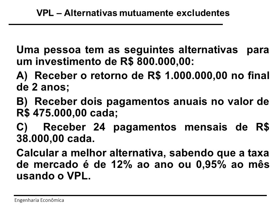 A) Receber o retorno de R$ 1.000.000,00 no final de 2 anos;