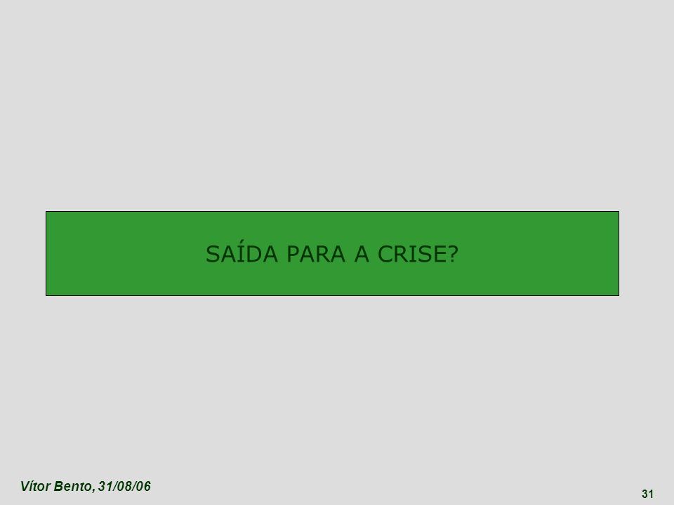 SAÍDA PARA A CRISE Vítor Bento, 31/08/06