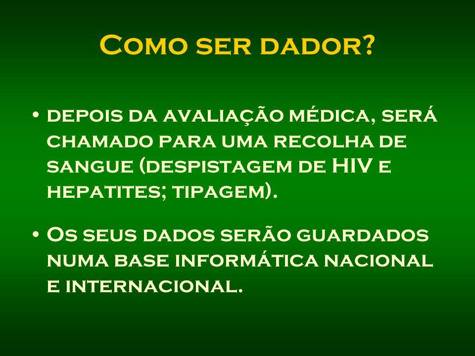 Como ser dador depois da avaliação médica, será chamado para uma recolha de sangue (despistagem de HIV e hepatites; tipagem).