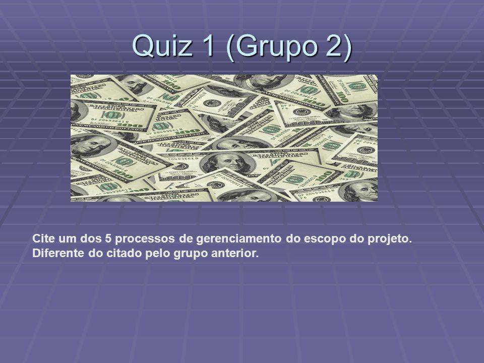 Quiz 1 (Grupo 2) Cite um dos 5 processos de gerenciamento do escopo do projeto.