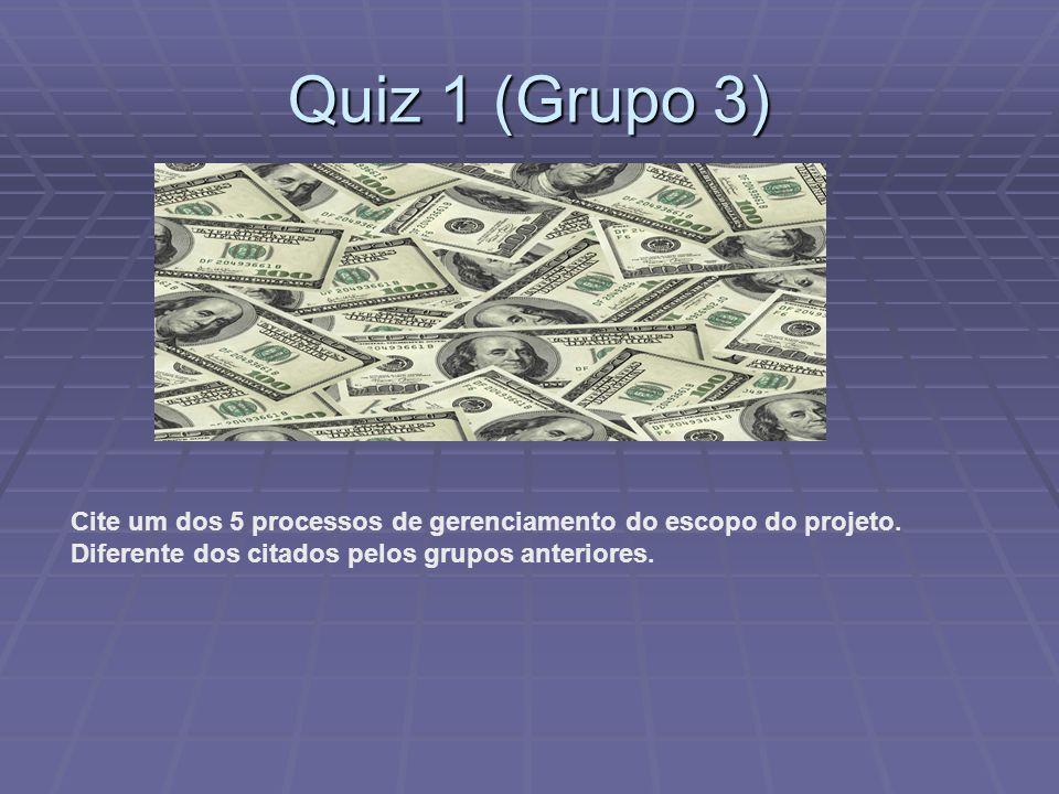 Quiz 1 (Grupo 3) Cite um dos 5 processos de gerenciamento do escopo do projeto.
