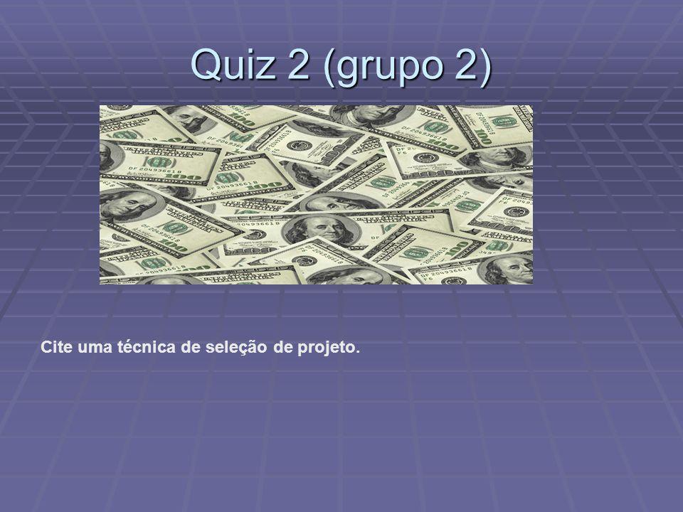 Quiz 2 (grupo 2) Cite uma técnica de seleção de projeto.