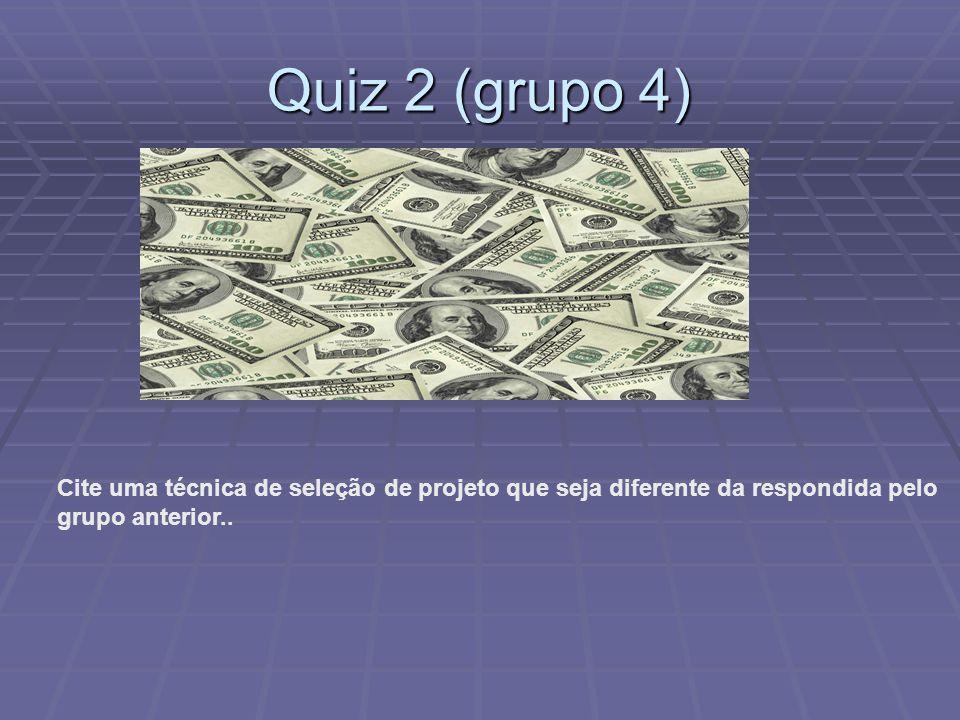 Quiz 2 (grupo 4) Cite uma técnica de seleção de projeto que seja diferente da respondida pelo.