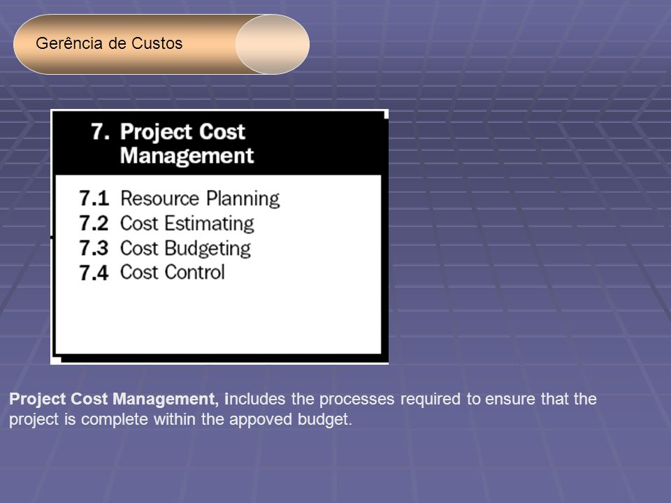 Gerência de Custos Project Cost Management, includes the processes required to ensure that the.