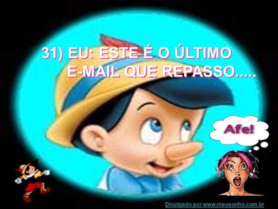 31) EU: ESTE É O ÚLTIMO E-MAIL QUE REPASSO.....