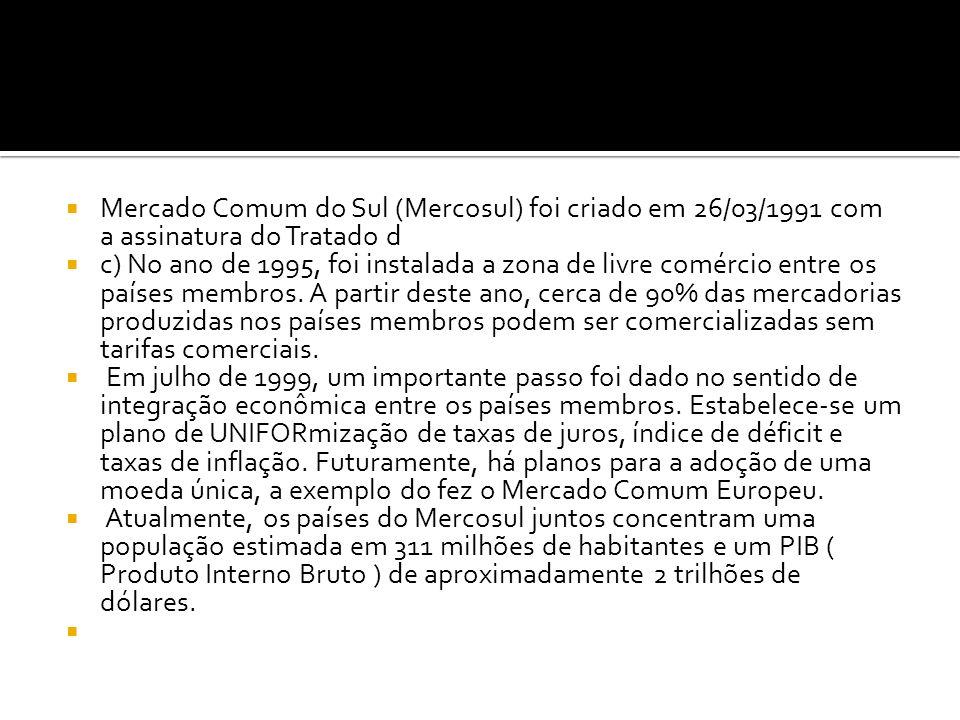 Mercado Comum do Sul (Mercosul) foi criado em 26/03/1991 com a assinatura do Tratado d