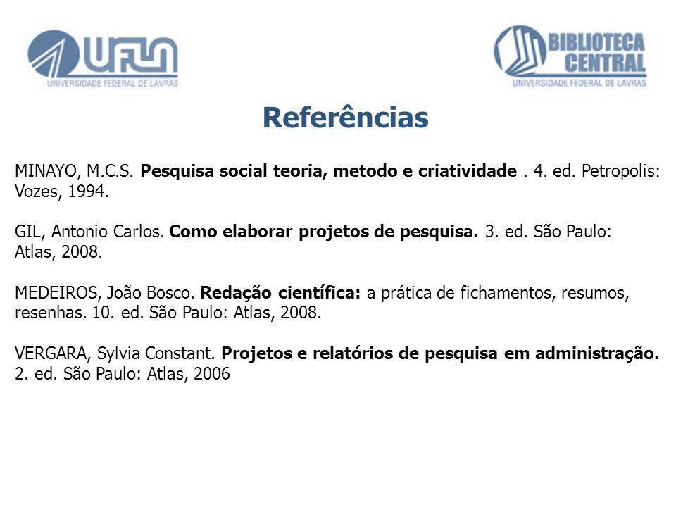 Referências MINAYO, M.C.S. Pesquisa social teoria, metodo e criatividade . 4. ed. Petropolis: Vozes, 1994.