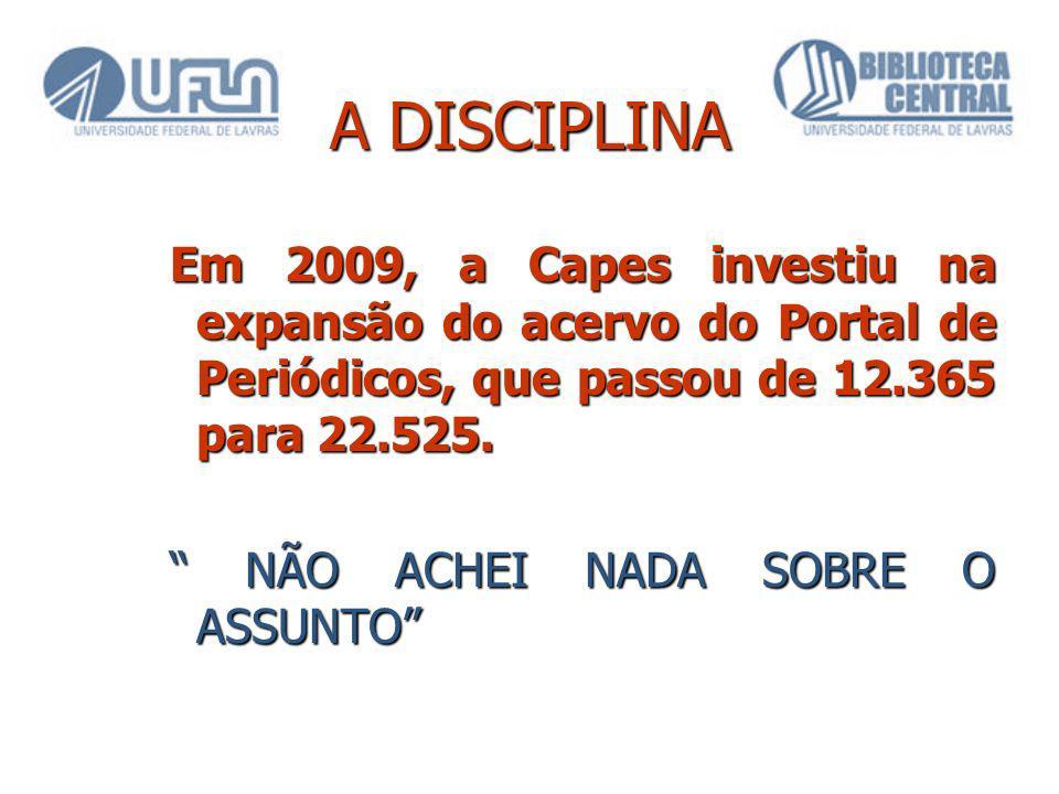 A DISCIPLINA Em 2009, a Capes investiu na expansão do acervo do Portal de Periódicos, que passou de 12.365 para 22.525.