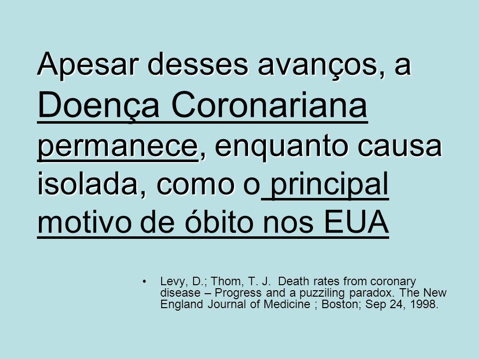 Apesar desses avanços, a Doença Coronariana permanece, enquanto causa isolada, como o principal motivo de óbito nos EUA