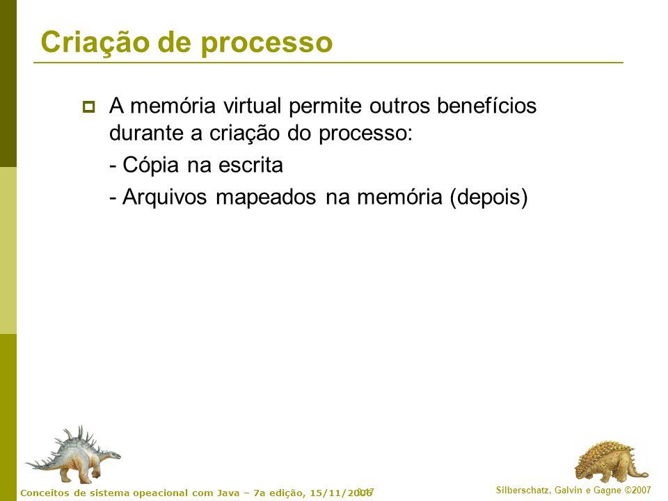 Criação de processo A memória virtual permite outros benefícios durante a criação do processo: - Cópia na escrita.
