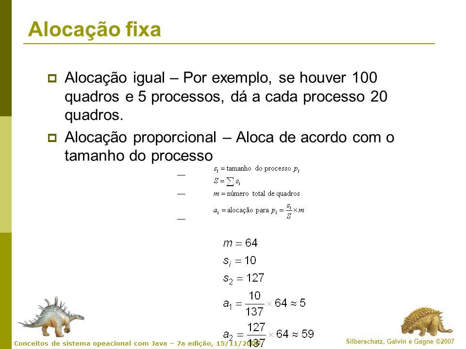 Alocação fixa Alocação igual – Por exemplo, se houver 100 quadros e 5 processos, dá a cada processo 20 quadros.