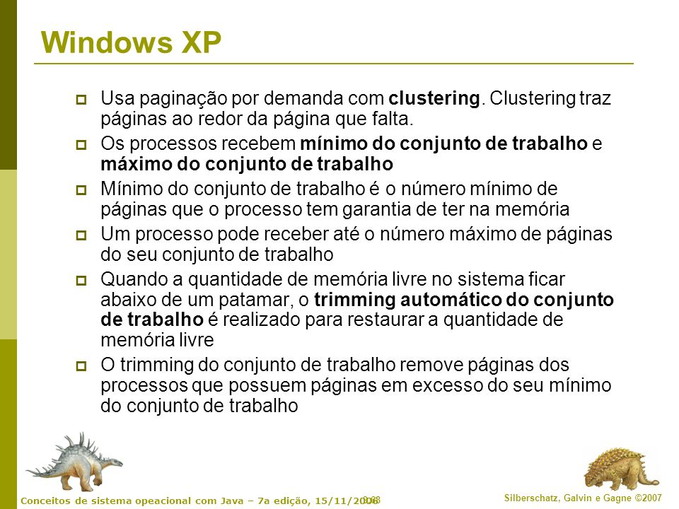 Windows XP Usa paginação por demanda com clustering. Clustering traz páginas ao redor da página que falta.