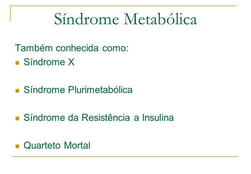 Síndrome Metabólica Também conhecida como: Síndrome X