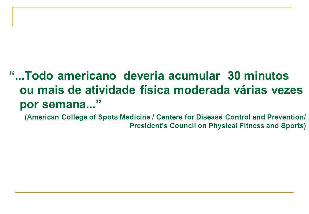 ...Todo americano deveria acumular 30 minutos ou mais de atividade física moderada várias vezes por semana...