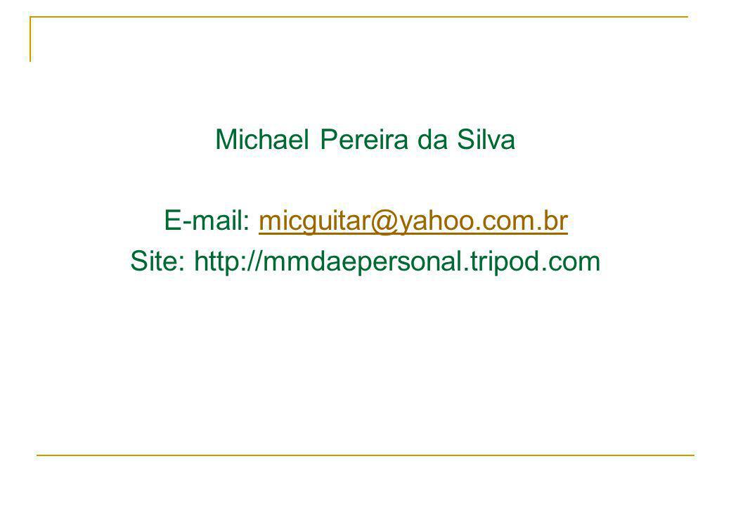 Michael Pereira da Silva E-mail: micguitar@yahoo.com.br