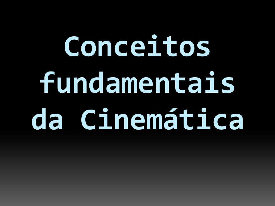 Conceitos fundamentais da Cinemática
