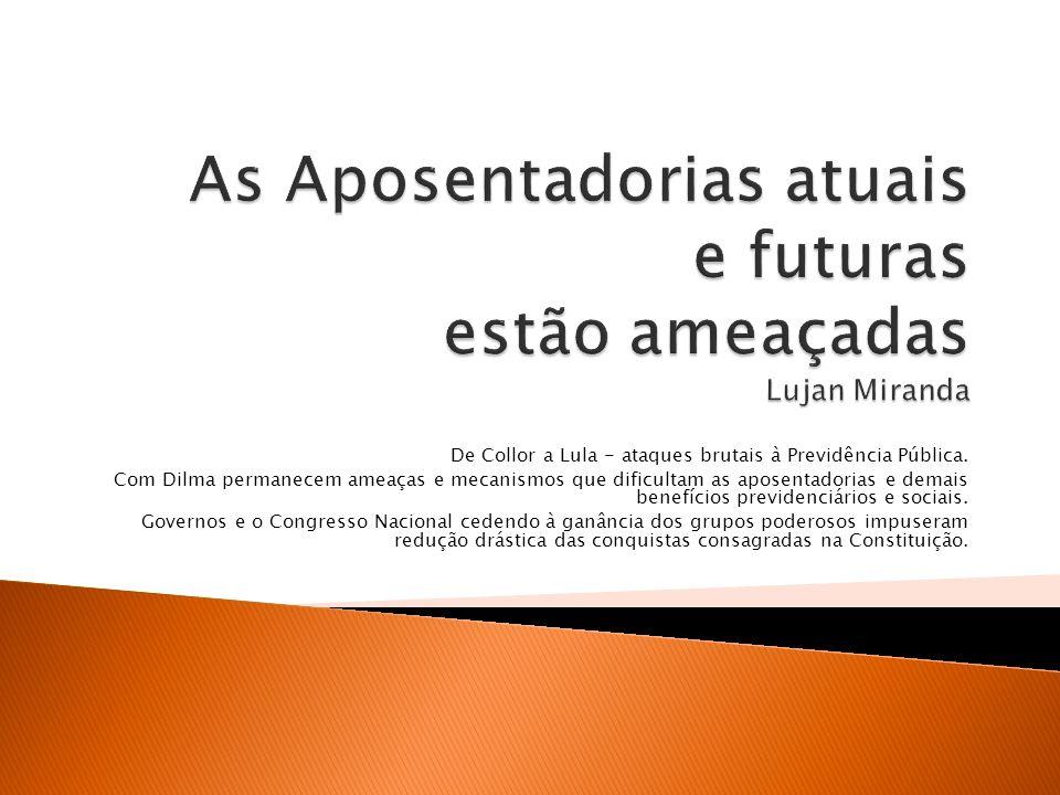 As Aposentadorias atuais e futuras estão ameaçadas Lujan Miranda