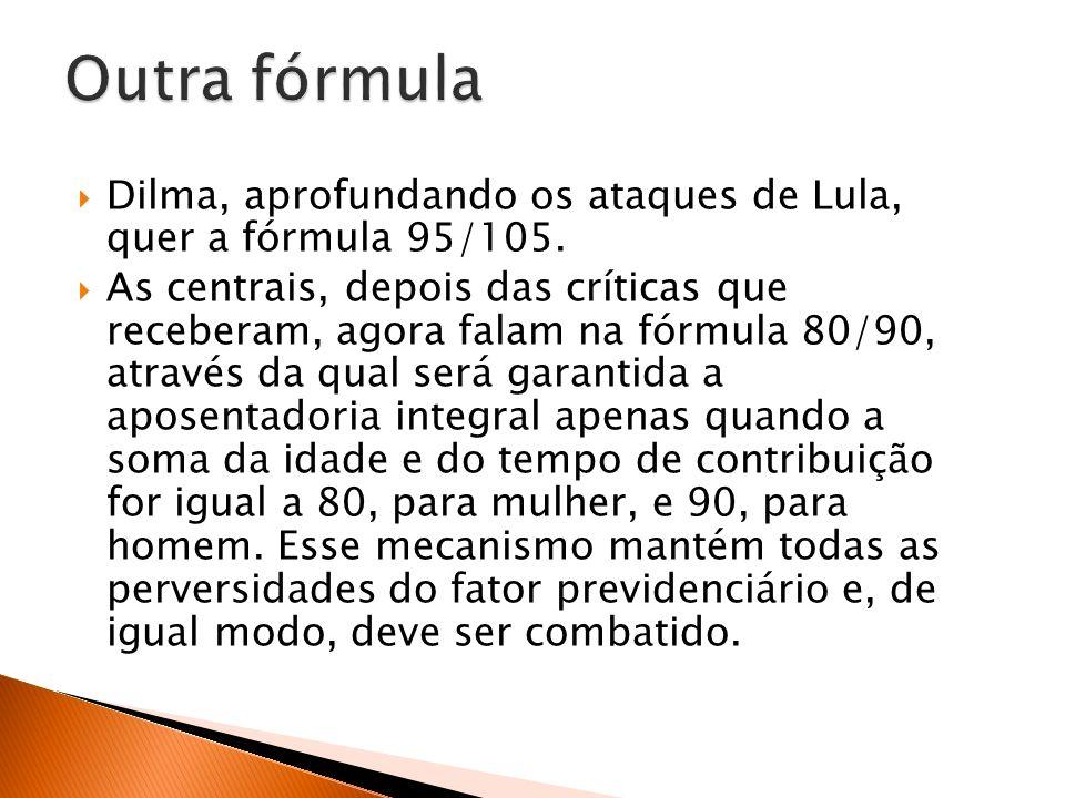 Outra fórmula Dilma, aprofundando os ataques de Lula, quer a fórmula 95/105.