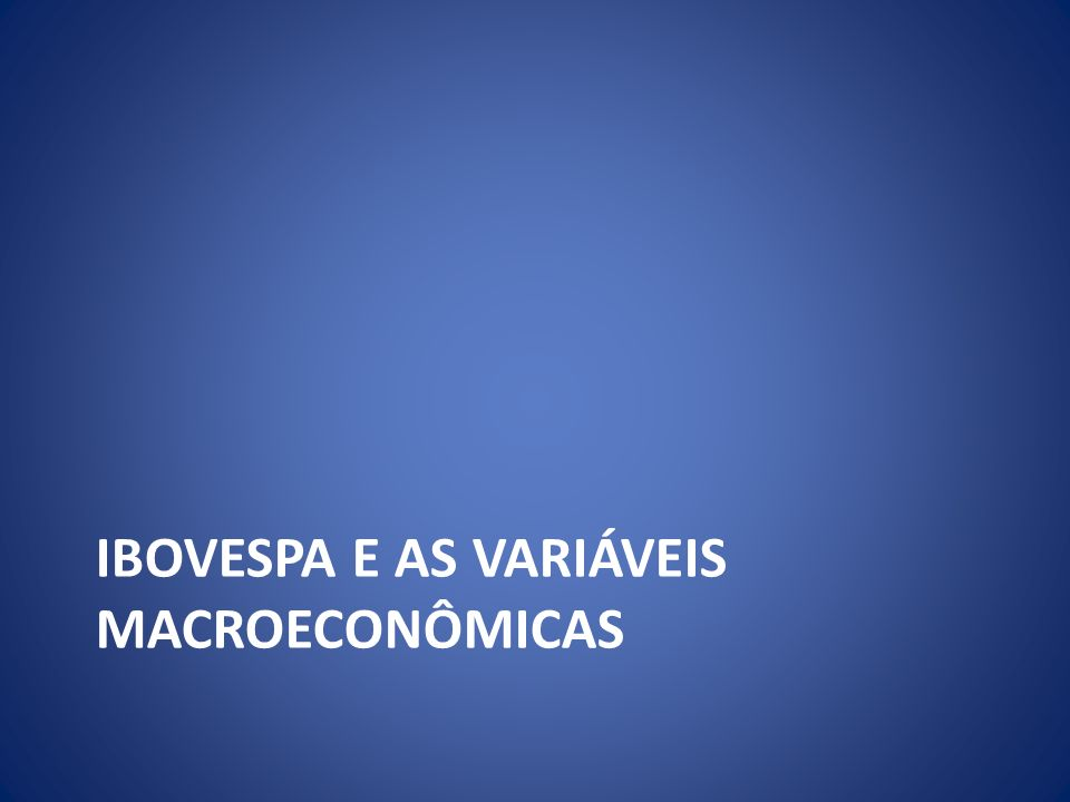 Ibovespa e as variáveis macroeconômicas