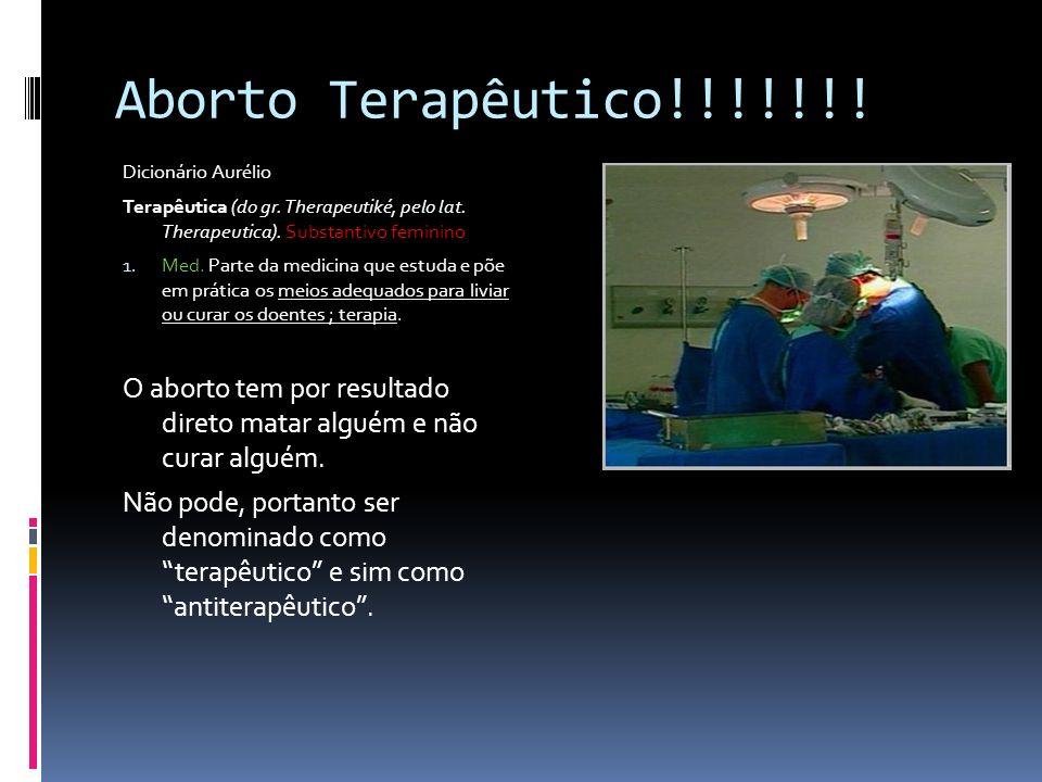 Aborto Terapêutico!!!!!!! Dicionário Aurélio. Terapêutica (do gr. Therapeutiké, pelo lat. Therapeutica). Substantivo feminino.