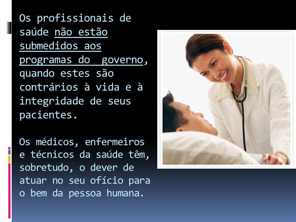 Os profissionais de saúde não estão submedidos aos programas do governo, quando estes são contrários à vida e à integridade de seus pacientes.