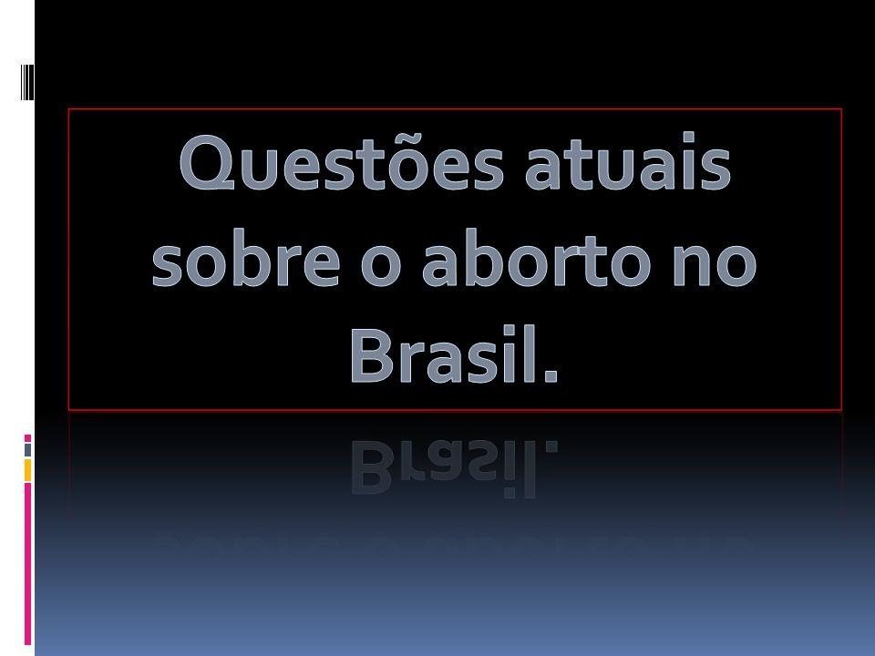 Questões atuais sobre o aborto no Brasil.