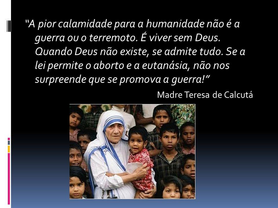 A pior calamidade para a humanidade não é a guerra ou o terremoto