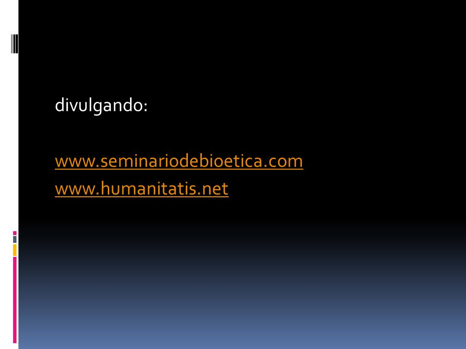 divulgando: www.seminariodebioetica.com www.humanitatis.net
