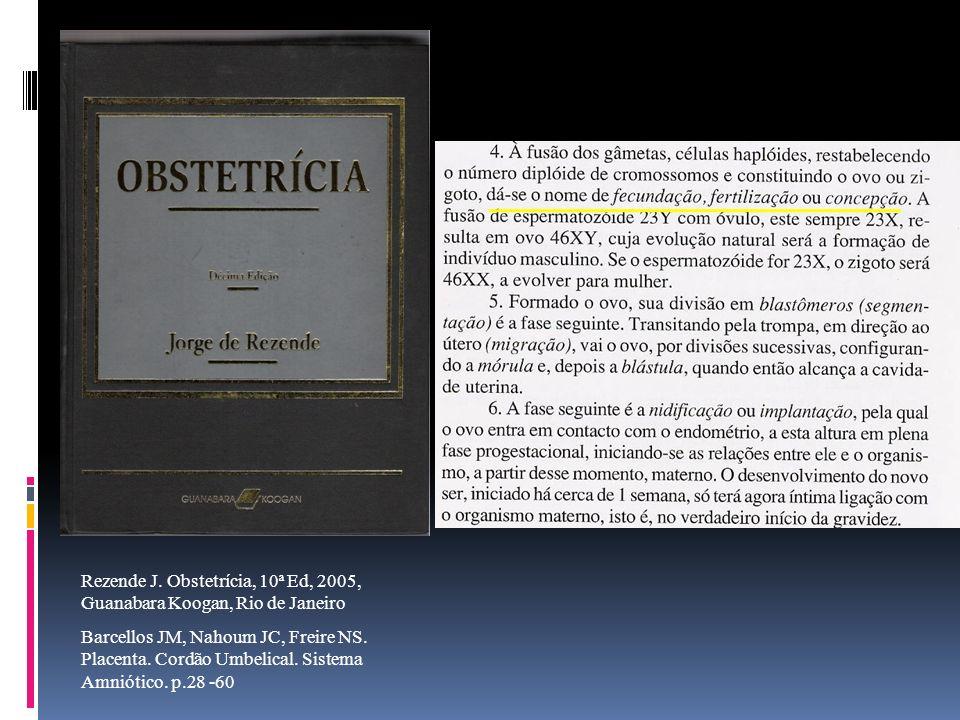 Rezende J. Obstetrícia, 10ª Ed, 2005, Guanabara Koogan, Rio de Janeiro