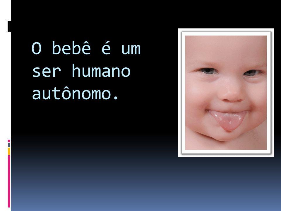 O bebê é um ser humano autônomo.