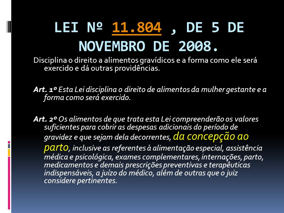 LEI Nº 11.804 , DE 5 DE NOVEMBRO DE 2008. Disciplina o direito a alimentos gravídicos e a forma como ele será exercido e dá outras providências.