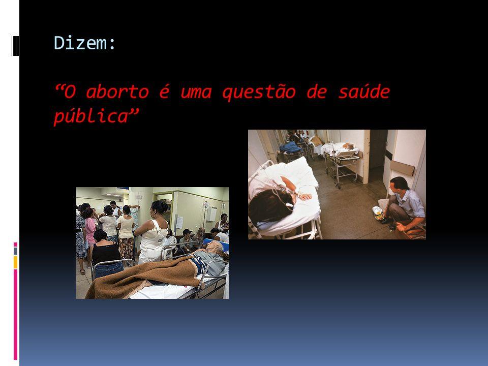 Dizem: O aborto é uma questão de saúde pública