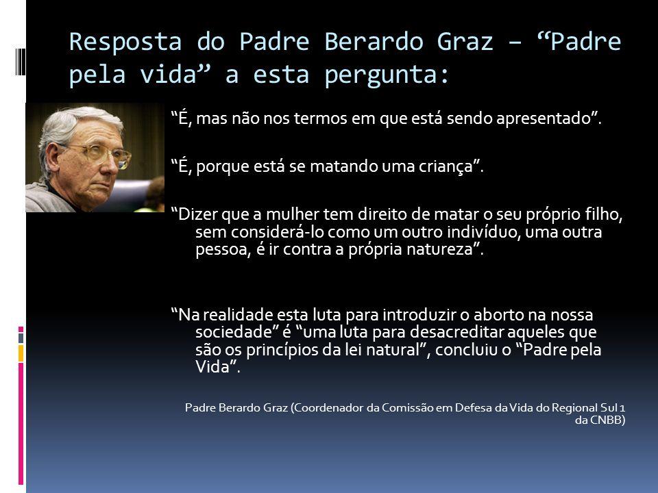 Resposta do Padre Berardo Graz – Padre pela vida a esta pergunta: