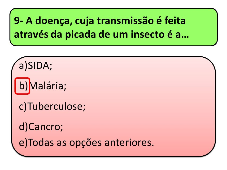 9- A doença, cuja transmissão é feita através da picada de um insecto é a…
