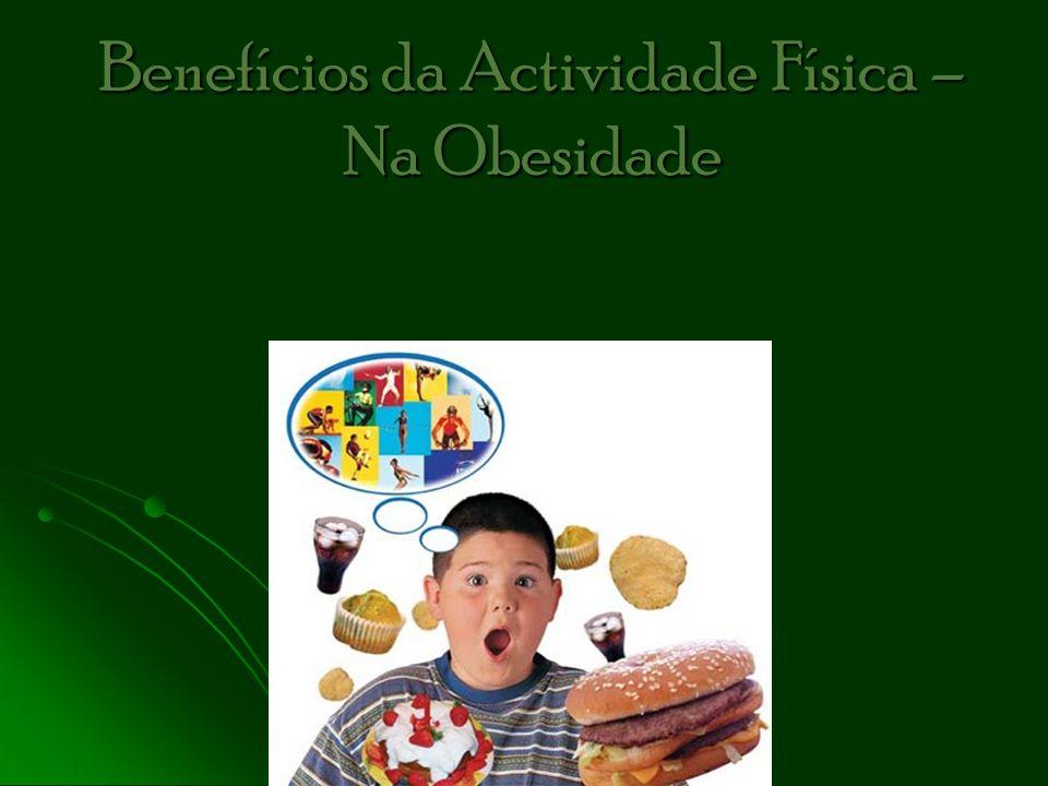 Benefícios da Actividade Física – Na Obesidade