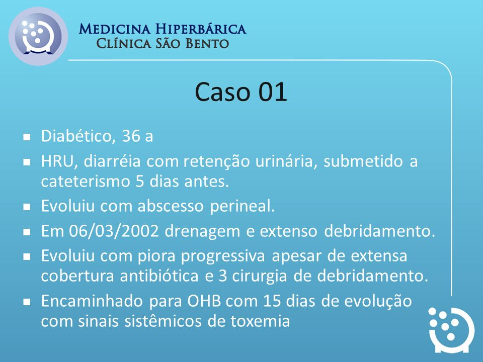 Caso 01 Diabético, 36 a. HRU, diarréia com retenção urinária, submetido a cateterismo 5 dias antes.